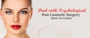 Deal with Psychological Issues Post Cosmetic Surgery (How-To Guide)