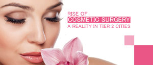 Rise of Cosmetic Surgery a Reality in Tier-2 Cities