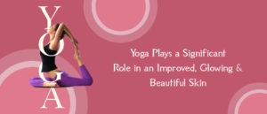 Yoga Plays a Significant Role in an Improved, Glowing & Beautiful Skin (Explained)