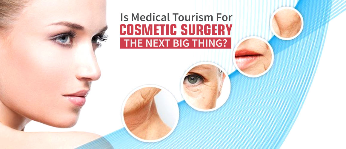 Is Medical Tourism For Cosmetic Surgery The Next Big Thing?